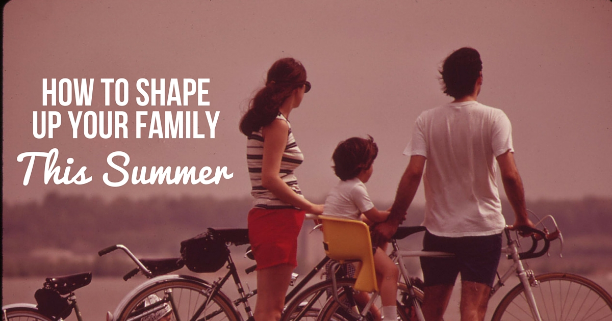 How to Shape Up Your Family